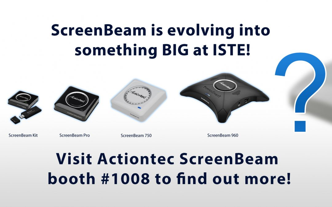 ScreenBeam Is Evolving Into Something BIG at ISTE 2019…Stay Tuned!